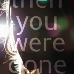 Waiting on Wednesday: Then You Were Gone