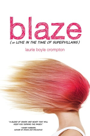Review: Blaze (or Love in the Time of Supervillains) by Laurie Boyle Crompton + Guest Post & Giveaway!