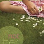 iBookstore Book of the Week: I'm Not Her by Janet Gurtler + 10 Fun Facts About I'm Not Her