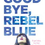 Blog Tour: Goodbye, Rebel Blue by Shelley Coriell – Dream Cast + Giveaway!