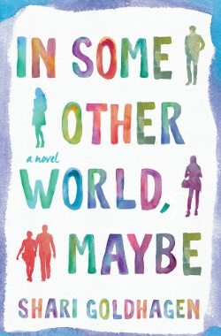 In Some Other World, Maybe: A Novel by Shari Goldhagen – Early Excerpt