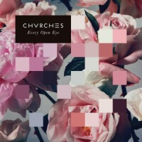 CHVRCHES Every Open Eye Album