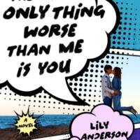 The Only Thing Worse Than Me Is You by Lily Anderson Review Gone with the Words