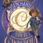 Review: Disenchanted: The Trials of Cinderella by Megan Morrison