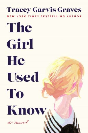 The Girl He Used to Know by Tracey Garvis Graves cover