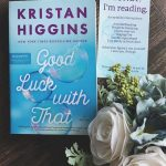 Happy Book Birthday, Good Luck With That by Kristan Higgins!